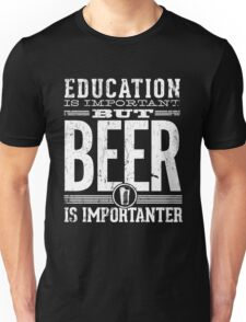 Beer is Importanter Unisex T-Shirt