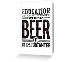 Beer is Importanter Greeting Card