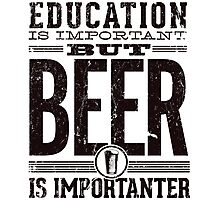 Beer is Importanter Photographic Print