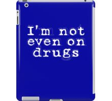 I'm not even on drugs iPad Case/Skin