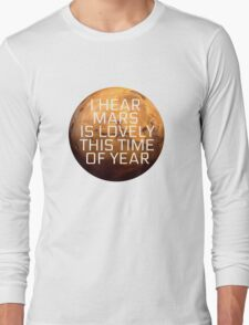 I Hear Mars Is Lovely This Time Of Year Long Sleeve T-Shirt