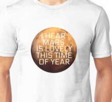 I Hear Mars Is Lovely This Time Of Year Unisex T-Shirt