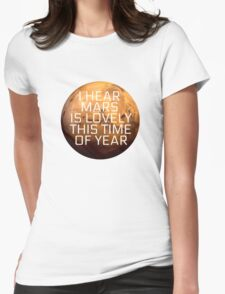 I Hear Mars Is Lovely This Time Of Year Womens Fitted T-Shirt