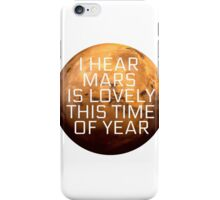 I Hear Mars Is Lovely This Time Of Year iPhone Case/Skin