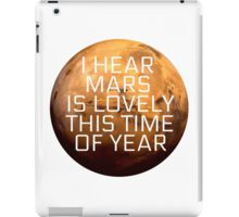 I Hear Mars Is Lovely This Time Of Year iPad Case/Skin