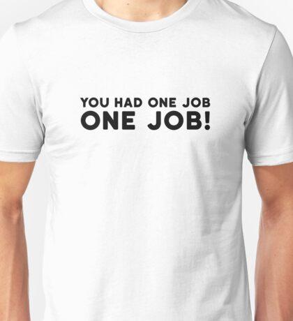 You Had One Job Funny Comedy Humor Unisex T-Shirt