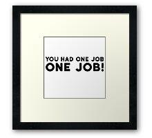 You Had One Job Funny Comedy Humor Framed Print
