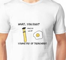 What, You Egg?  Unisex T-Shirt