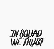 In squad we trust Unisex T-Shirt