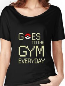 Goes to the gym everyday Women's Relaxed Fit T-Shirt