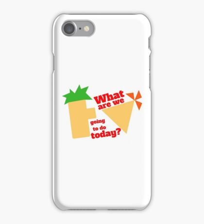 What are we going to do today? iPhone Case/Skin