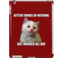 Kitten thinks of nothing but murder all day iPad Case/Skin