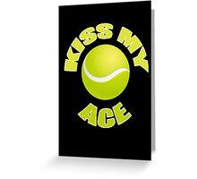 Kiss My Ace - Funny Tennis T Shirt Greeting Card
