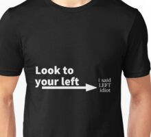 LOOK TO YOUR LEFT Unisex T-Shirt