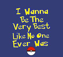 I Wanna Be The Very Best... Unisex T-Shirt