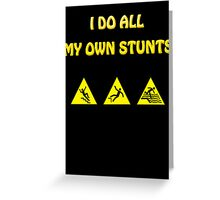 Funny - I Do All My Own Stunts - Accident Prone Humor T Shirt Greeting Card