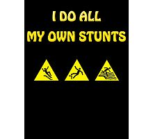 Funny - I Do All My Own Stunts - Accident Prone Humor T Shirt Photographic Print