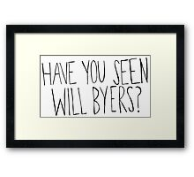 Have You Seen Will Byers? Framed Print
