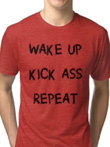 Wake Up Kick Ass Repeat - Slogan T Shirt Tri-blend T-Shirt