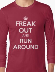 Funny Keep Calm Slogan Parody Shirt - Freak Out And Run Around Long Sleeve T-Shirt