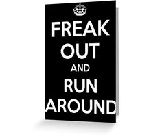 Funny Keep Calm Slogan Parody Shirt - Freak Out And Run Around Greeting Card