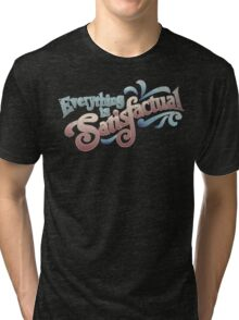 Everything Is Satisfactual Tri-blend T-Shirt