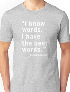 Donald Trump Funny Quotes - I have the best words Unisex T-Shirt