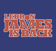 Lebron James is Back by RumShirt