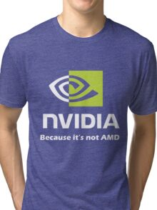NVIDIA, because it's not AMD White Tri-blend T-Shirt