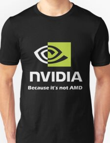 NVIDIA, because it's not AMD White Unisex T-Shirt