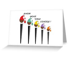 Show Your True Colours Greeting Card