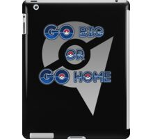 Go Big or Go Home - Unclaimed iPad Case/Skin