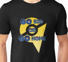 Go Big or Go Home - Team Instinct Unisex T-Shirt