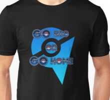 Go Big or Go Home - Team Mystic Unisex T-Shirt