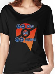 Go Big or Go Home - Team Valor Women's Relaxed Fit T-Shirt