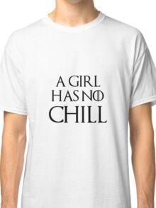 A Girl Has No Chill Arya  Classic T-Shirt