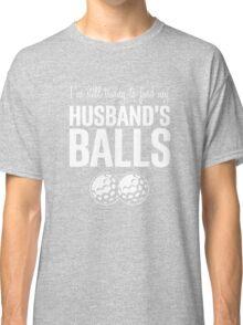 Husband's Balls Classic T-Shirt