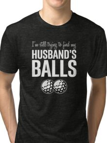 Husband's Balls Tri-blend T-Shirt