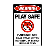 Pokemon Go Warning sign Play safe Playing with your balls whilst driving may result in serious injury or death Photographic Print