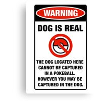 Pokemon Go Warning sign The dog located here cannot be captured in a pokeball Canvas Print