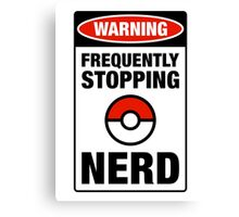Pokemon Go Nerd Frequently Stopping Canvas Print