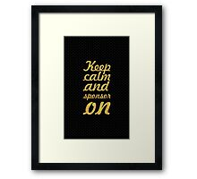 Keep calm and... Inspirational Quote Framed Print