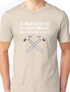 A Paranoid Schizophrenic Walks into a Bar... Unisex T-Shirt