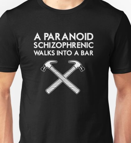 A Paranoid Schizophrenic Walks into a Bar... Unisex T-Shirt