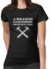 A Paranoid Schizophrenic Walks into a Bar... Womens Fitted T-Shirt