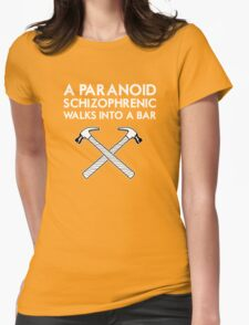 A Paranoid Schizophrenic Walks into a Bar... Womens Fitted T-Shirt