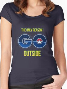 The only reason I GO outside - Pokemon Go Women's Fitted Scoop T-Shirt
