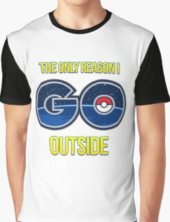 The only reason I GO outside - Pokemon Go Graphic T-Shirt