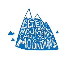 Beater than mountains can be only mountains Photographic Print