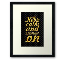 keep calm and sponsor on... Inspirational Quote Framed Print